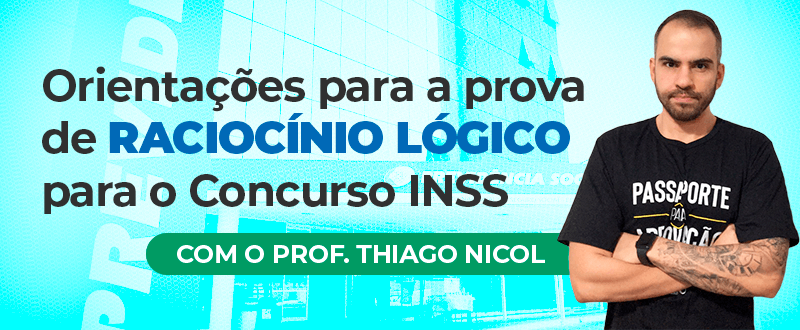 Imagem Concurso INSS: orientações para a prova de Raciocínio Lógico