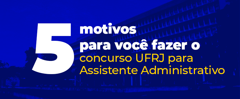 Imagem 5 motivos para você fazer o concurso UFRJ para assistente